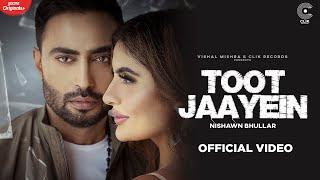 Toot Jaayein - Nishawn Bhullar