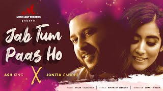 Jab Tum Paas Ho – Ash King – Jonita Gandhi Video HD