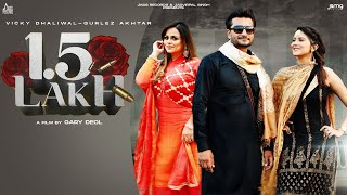 1 5 Lakh – Vicky Dhaliwal – Gurlez Akhtar Video HD