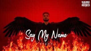 SAY MY NAME – KRSNA Video HD