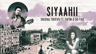 Siyaahii – Papon – Shashaa Tirupati Video HD