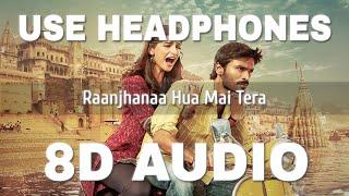 Raanjhanaa Hua Mai Tera (8D Audio) – Raanjhanaa Video HD