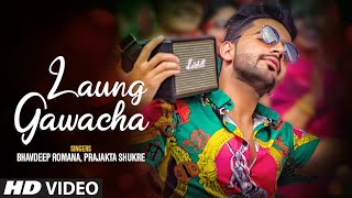 Laung Gawacha – Bhavdeep Romana – Prajakta Shukre Video HD