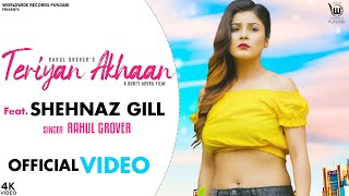 Teriyan Akhaan – Rahul Grover Ft Shehnaz Gill Video HD