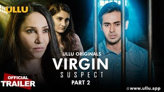VIRGIN SUSPECT PART 2 2021 ULLU Original Web Series