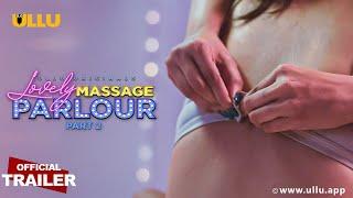 Lovely Massage Parlour (Part 2) Ullu Original 2021 Web Series