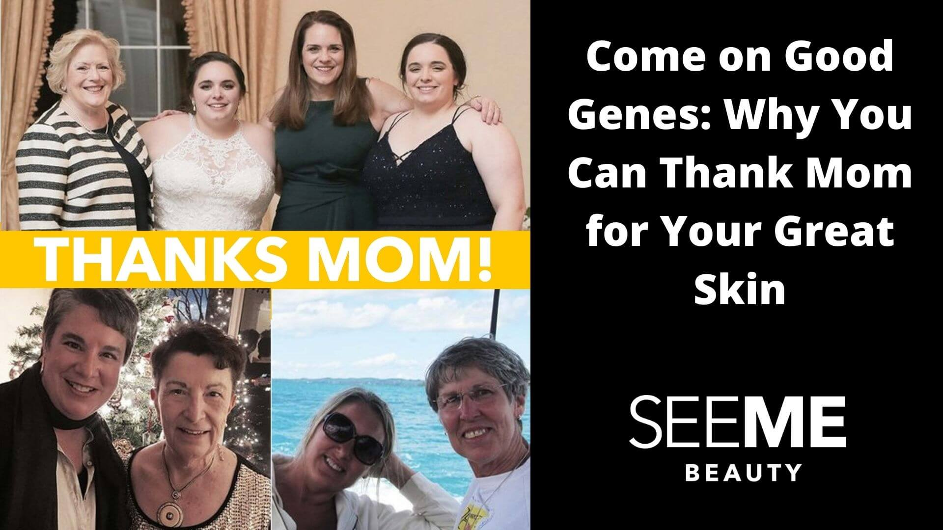 SeeMe Beauty Founders and their moms. Tiffanie with her twin daughters and her mom at a wedding. Alexis and her mom and Christi and her mom with a sea background. Como no good genes: why you can thank mom for your great skin.