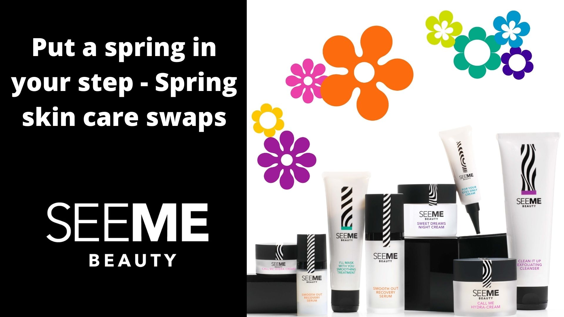Put a Spring in your step. Spring sin care swaps. SeeMe Beauty line up of products with colorful flowers