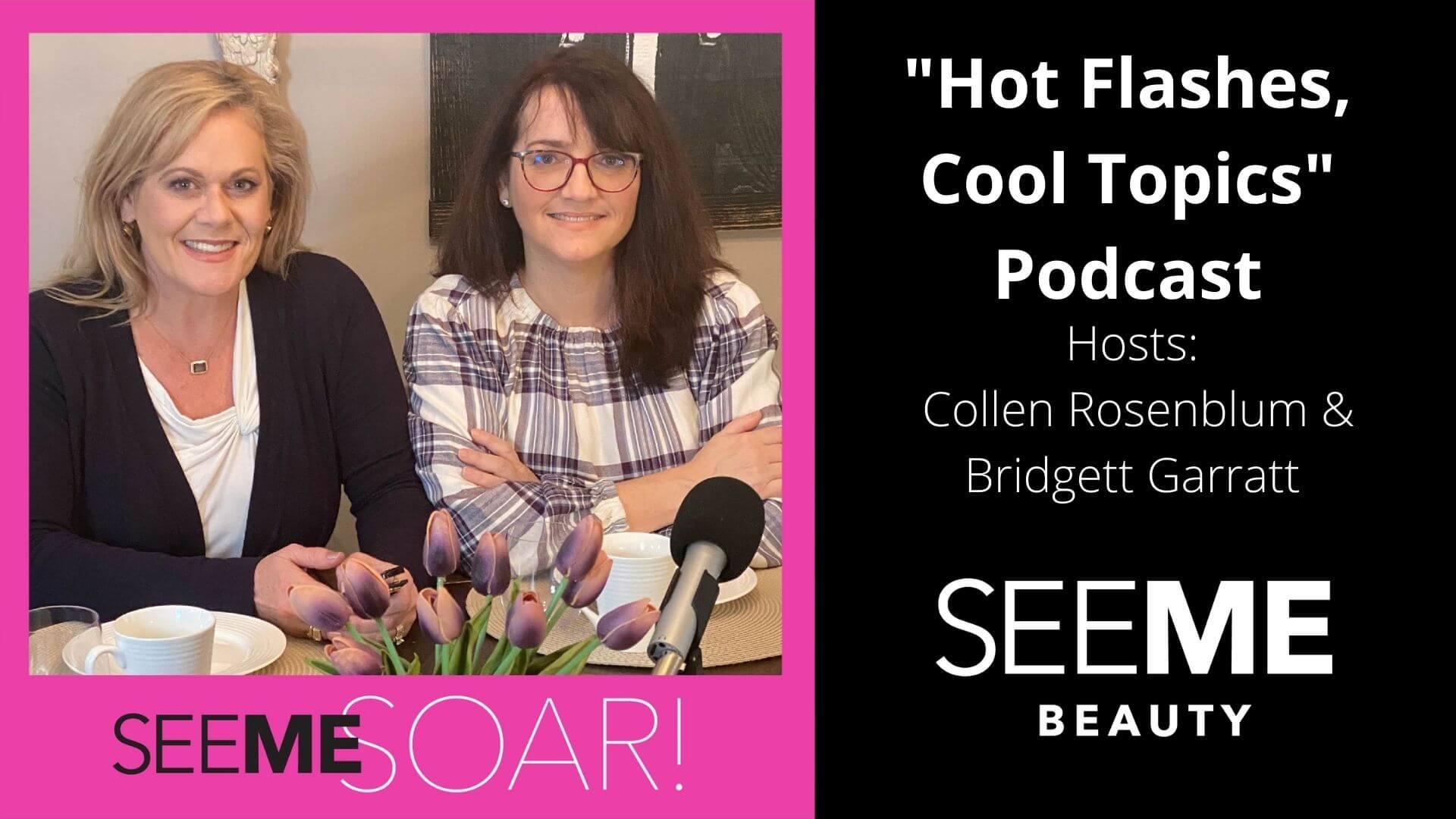 An interview with Hot Flashes, Cool Topics podcast hosts Colleen Rosenbaum and Bridgett Garratt. Celebrating women over 50 with SeeMe SOAR