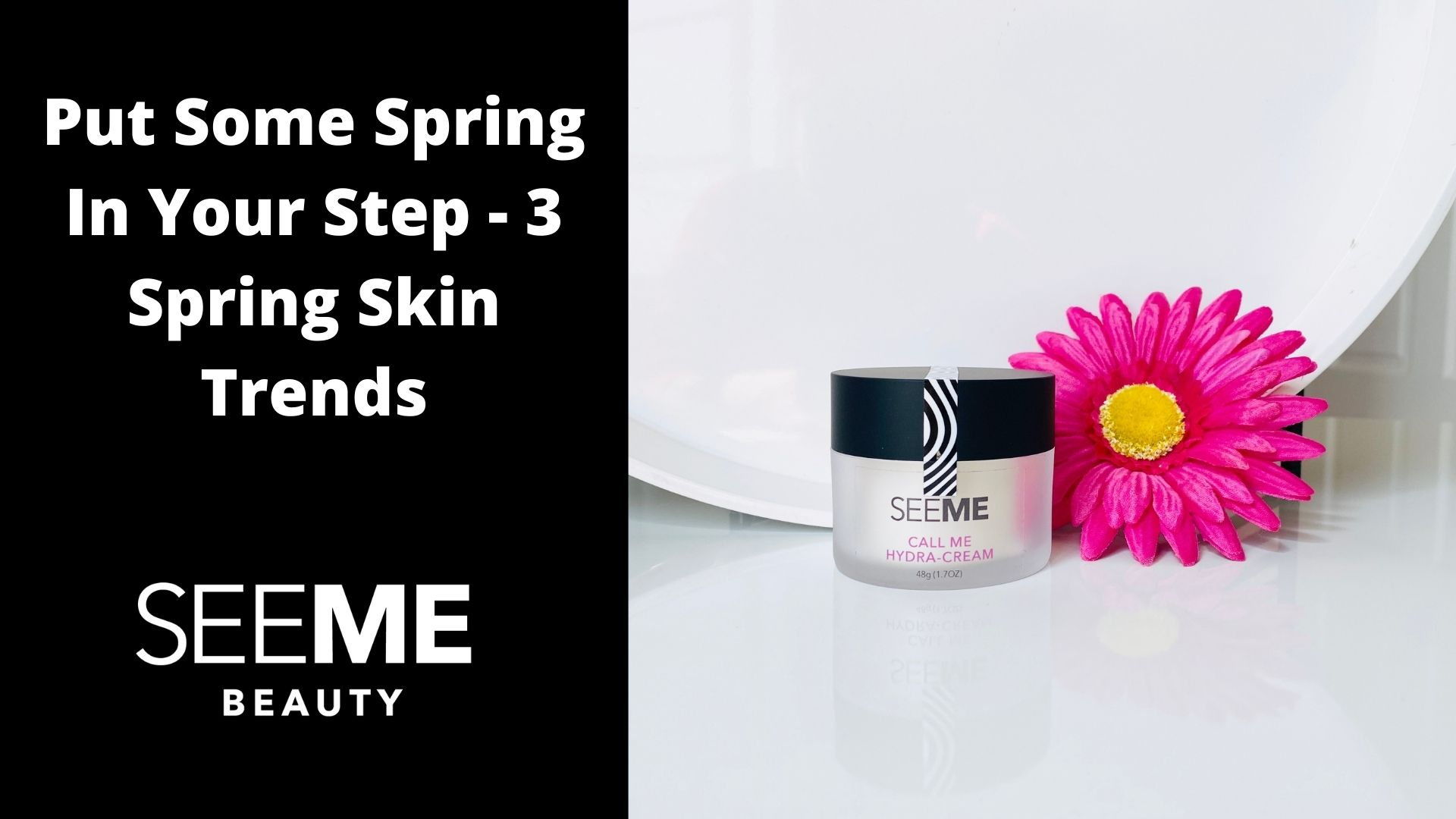 Put some spring in your step - three spring skin trends worth trying. A pink wild flower by the SeeMe Call Me Hydra-Cream jar