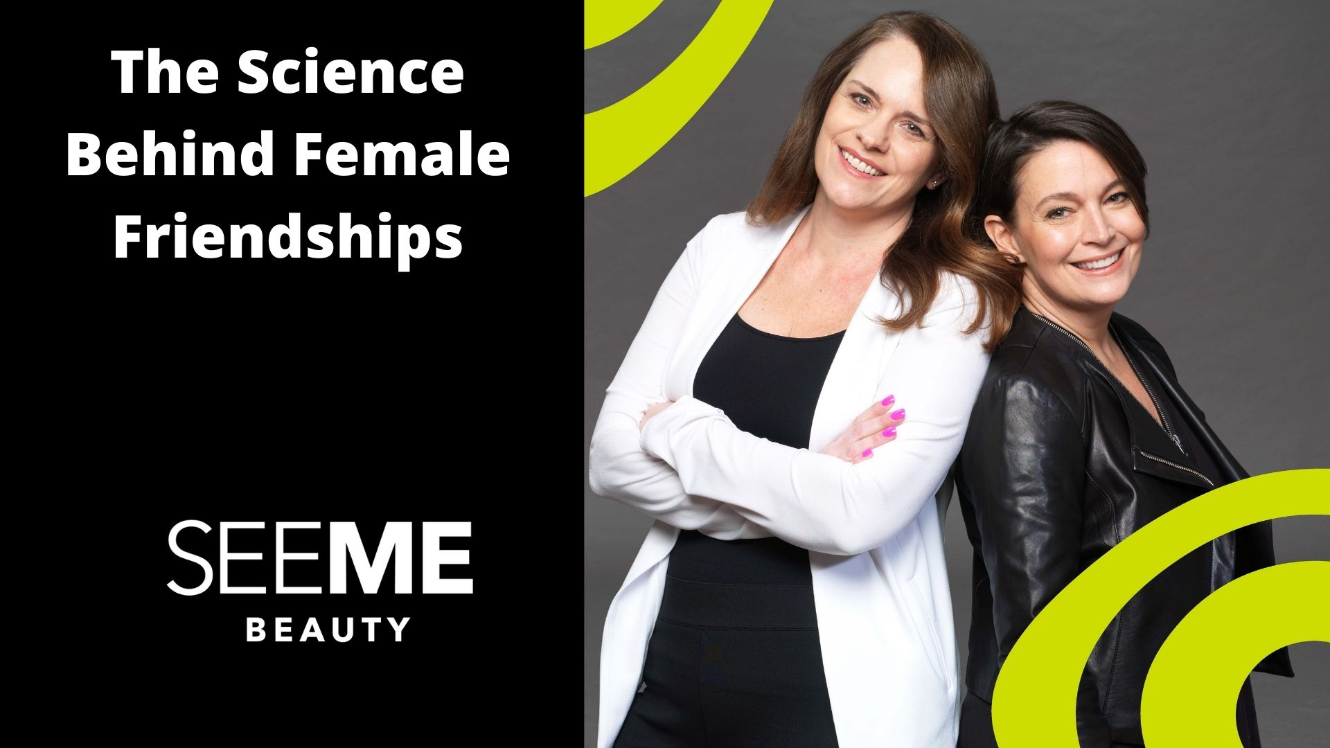 The Science Behind Female Friendship showcasing Tiffanie one of our co-founders and Kelly one of our SeeMe Beauty Models and Fan