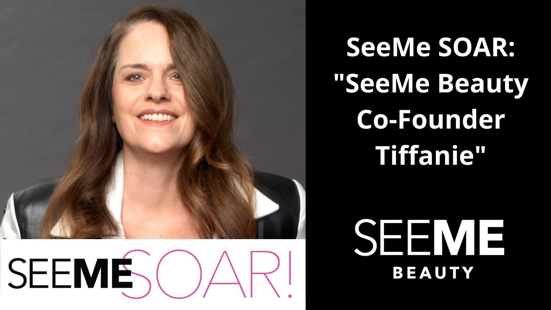 SeeMe SOAR: SeeMe Beauty Co-Founder Tiffanie