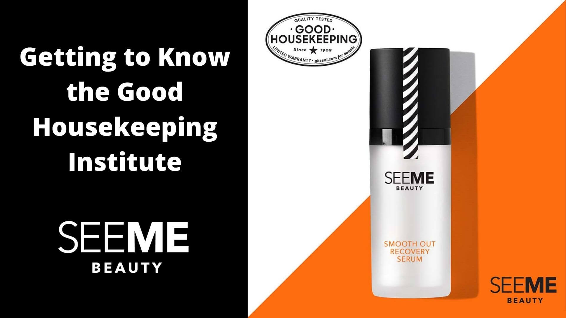 Getting to know the good housekeeping institute with SeeMe Beauty Smooth Out Recovery Serum in a white and orange background and the Good Housekeeping Seal in the left upper corner