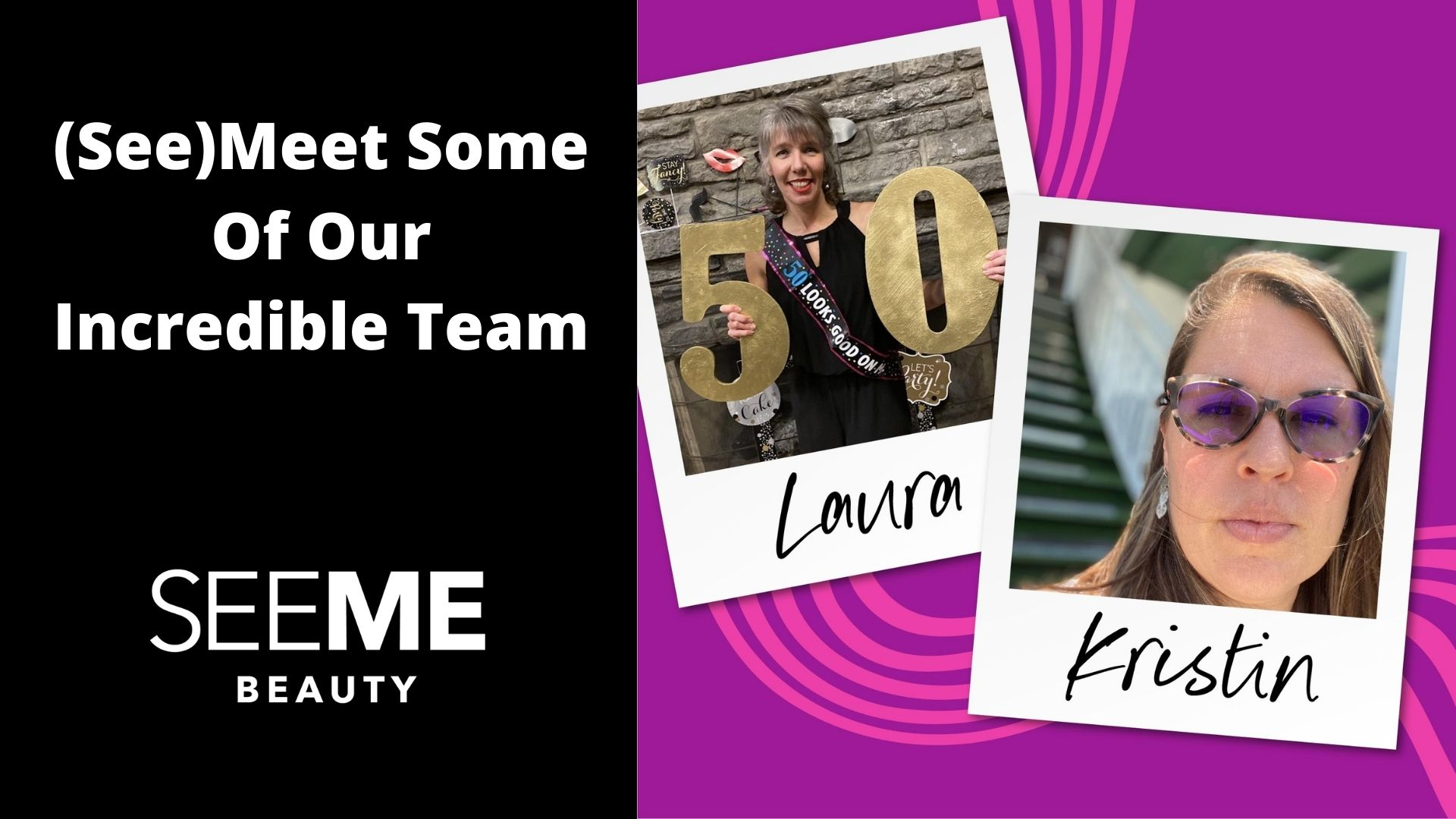 (See) Meet Some of Our Incredible Team - a picture of Laura at her 50s birthday party and a photo of Kristin