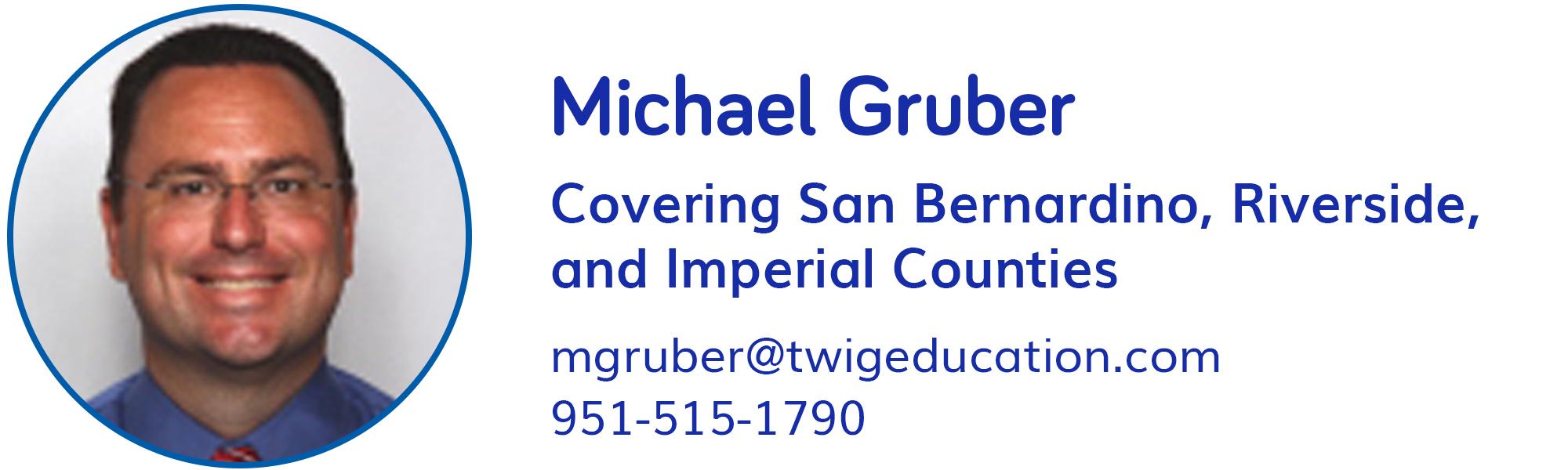 Michael Gruber, mgruber@twigeducation.com, 951-515-1790