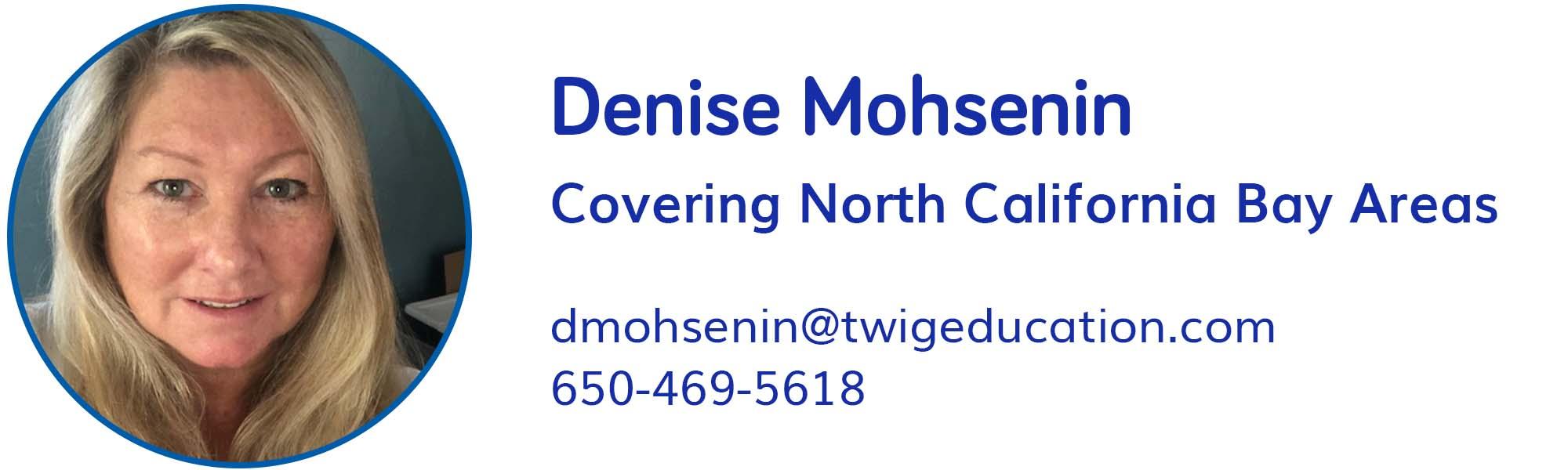 Denise Mohsenin, dmohsenin@twigeducation.com, 650-469-5618