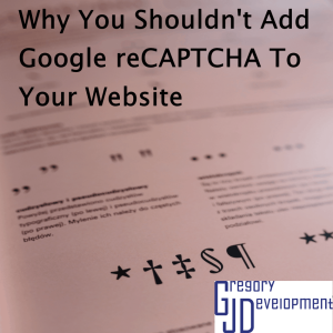 Why You Shouldn't Add Google reCAPTCHA To Your Website