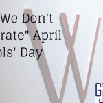 """Why We Don't """"Celebrate"""" April Fools' Day"""