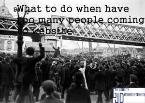 What To Do When Have Too Many People Coming to Website