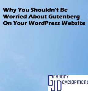 Why You Shouldn't Be Worried About Gutenberg On Your WordPress Website