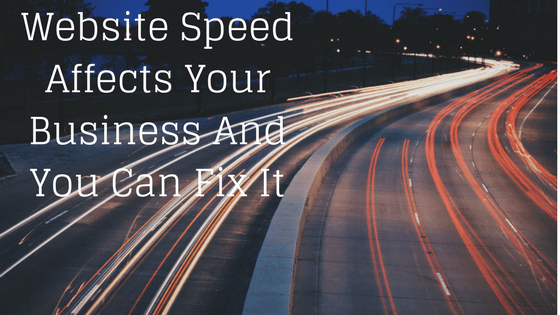 Website Speed Affects Your Business And You Can Fix It