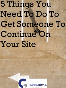 5 Things You Need To Do To Get Someone To Continue On Your Site