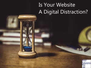 Is Your Website A Digital Distraction?