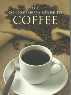 The Connoisseur's Guide To Coffee
