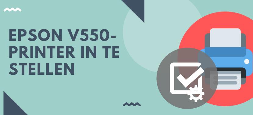 Epson V550 printer in te stellen