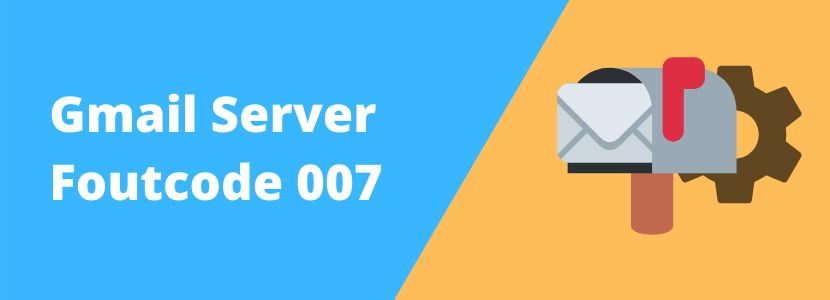 Gmail Server Foutcode 007