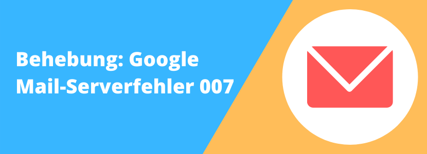 Google Mail Server Fehler 007