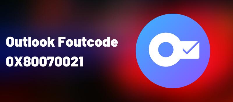 Outlook Foutcode 0X80070021