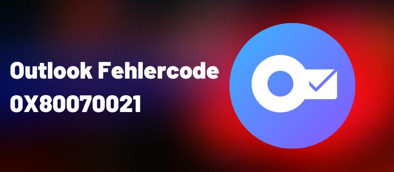Fehlercode 0X80070021