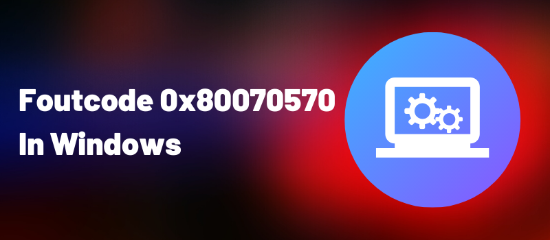 Foutcode 0x80070570
