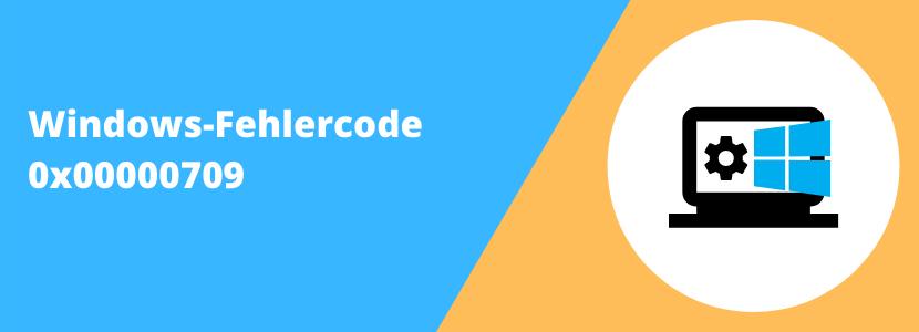 Fehlercode 0x00000709