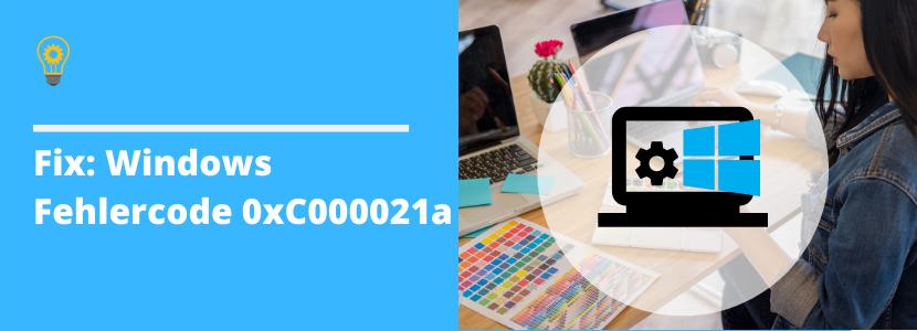 Windows_Fehlercode_0xC000021a