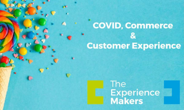 COVID, Commerce & Customer Experience