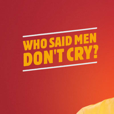 Who said men don't cry?