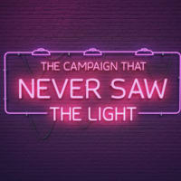 The Campaign that Never Saw the Light