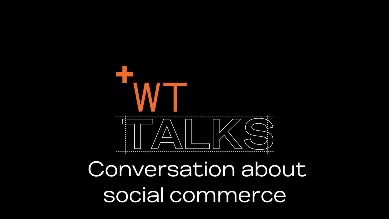 93292 WT Talks Social Commerce 0906021