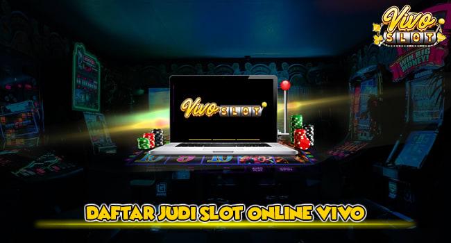 Daftar Judi Slot Online Vivo