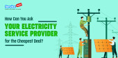 How Can You Ask Your Electricity Service Provider for the Cheapest Deal?