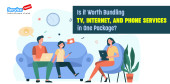 Bundling TV, Internet, and Phone Services in One Package?
