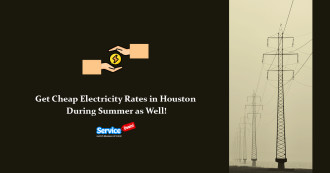 Get Cheap Electricity Rates in Houston During Summer!