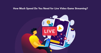 How Much Speed Do You Need for Live Video Game Streaming?