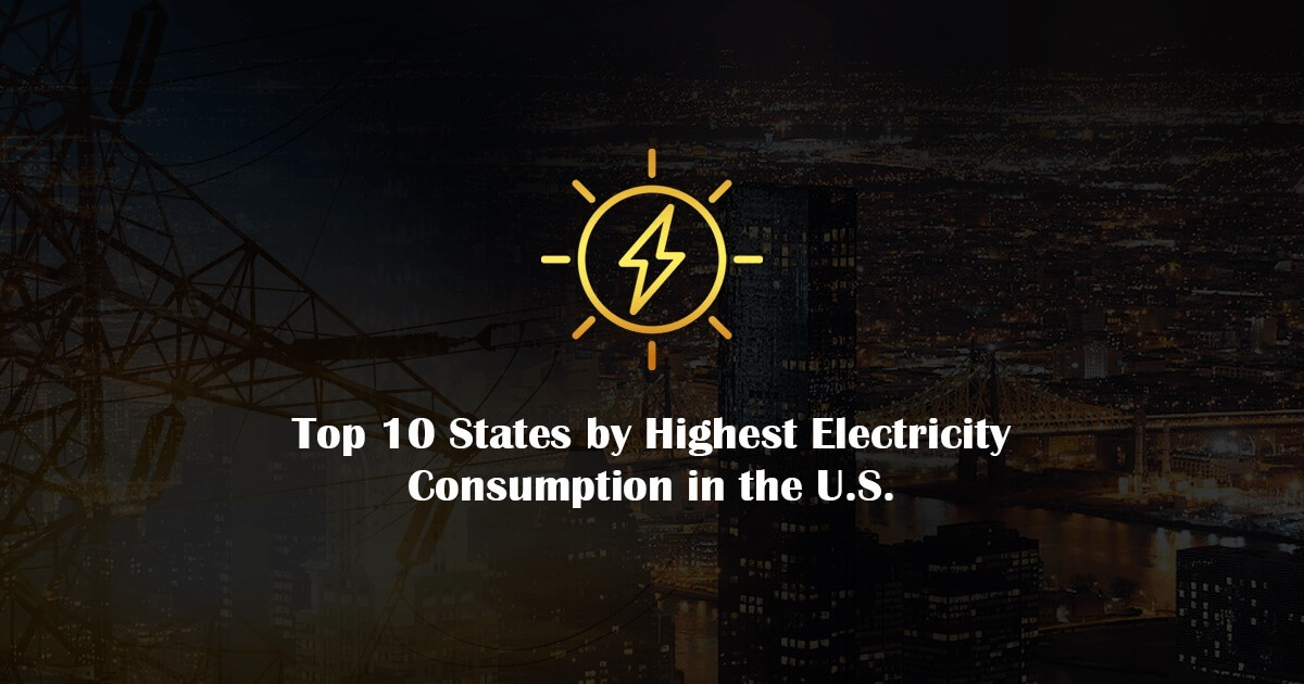 Top 10 States by Highest Electricity Consumption in the USA