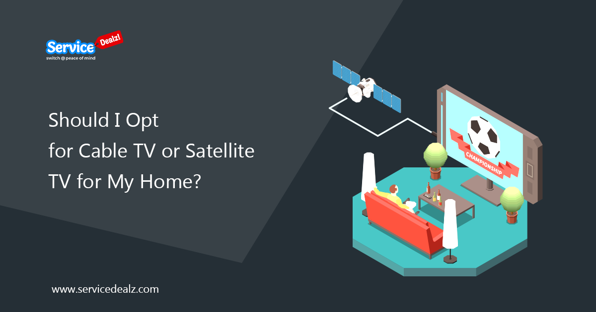 Cable TV or Satellite TV for My Home