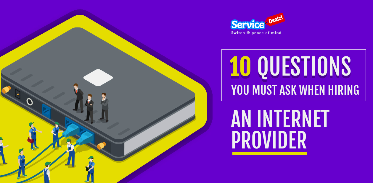 10 Questions You Must Ask When Hiring an Internet Provider