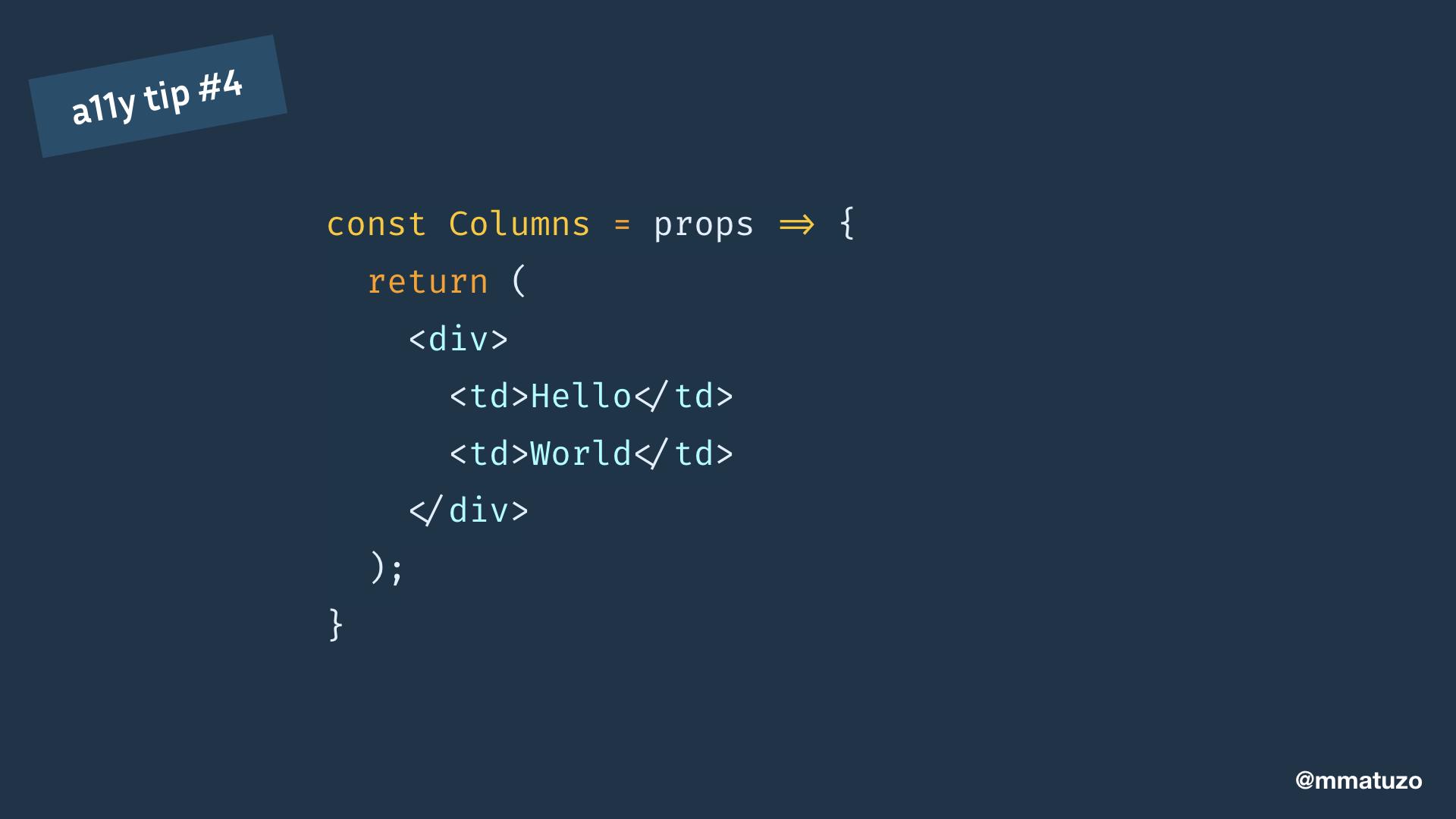 const Columns = props => { return (  Hello World  ); }