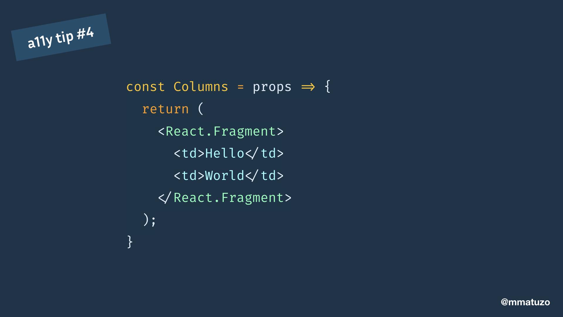 const Columns = props => { return ( <React.Fragment> Hello World </React.Fragment> ); }